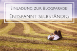 Einladung zur Blogparade: Entspannt selbständig