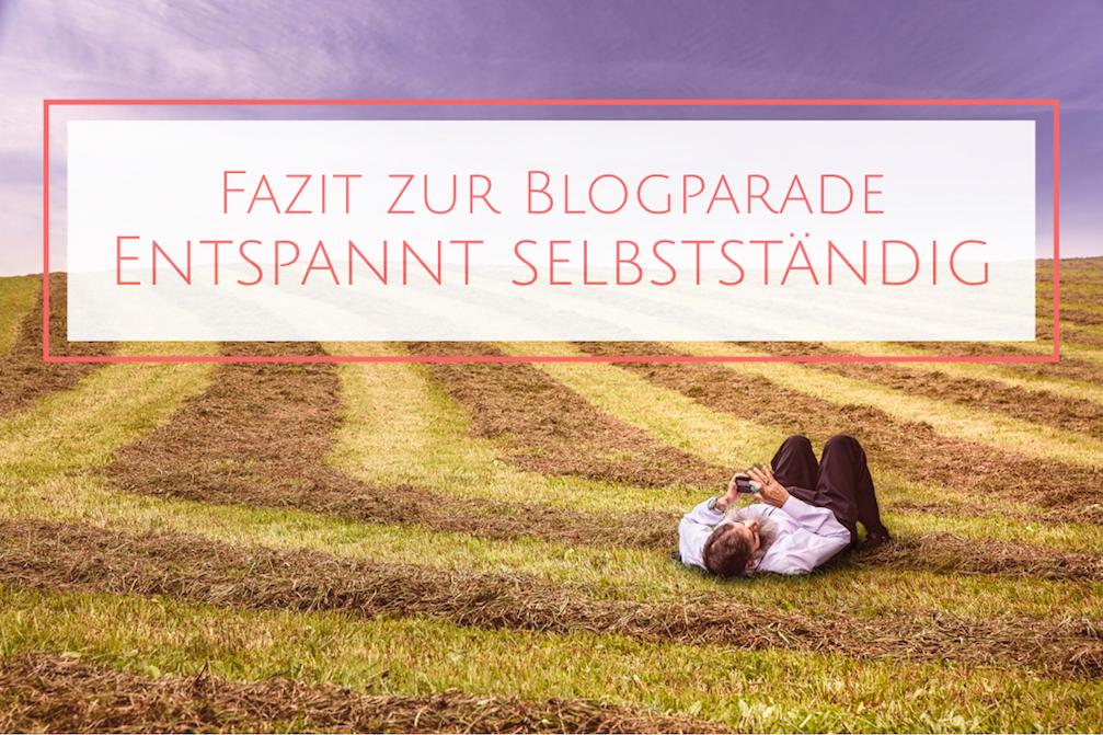 Entspannt selbständig – Fazit zur Blogparade