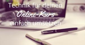 Technik für deinen Onlinekurs einfach umsetzen
