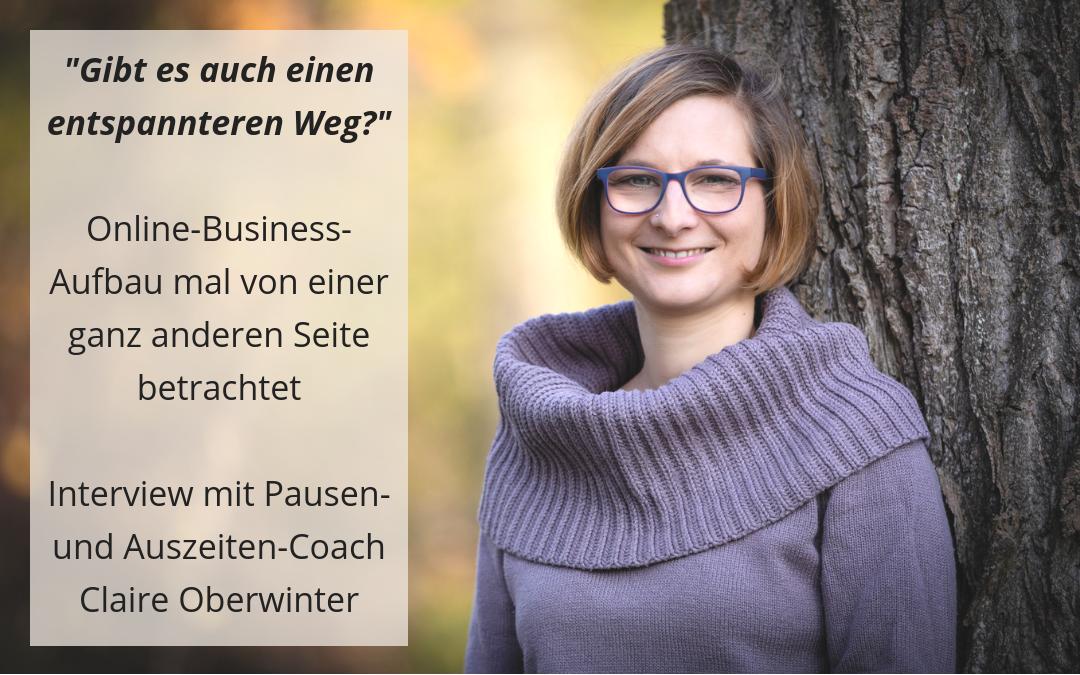 """""""Gibt es auch einen entspannteren Weg?"""" Online-Business aufbauen mal von einer anderen Seite betrachtet mit Claire Oberwinter"""